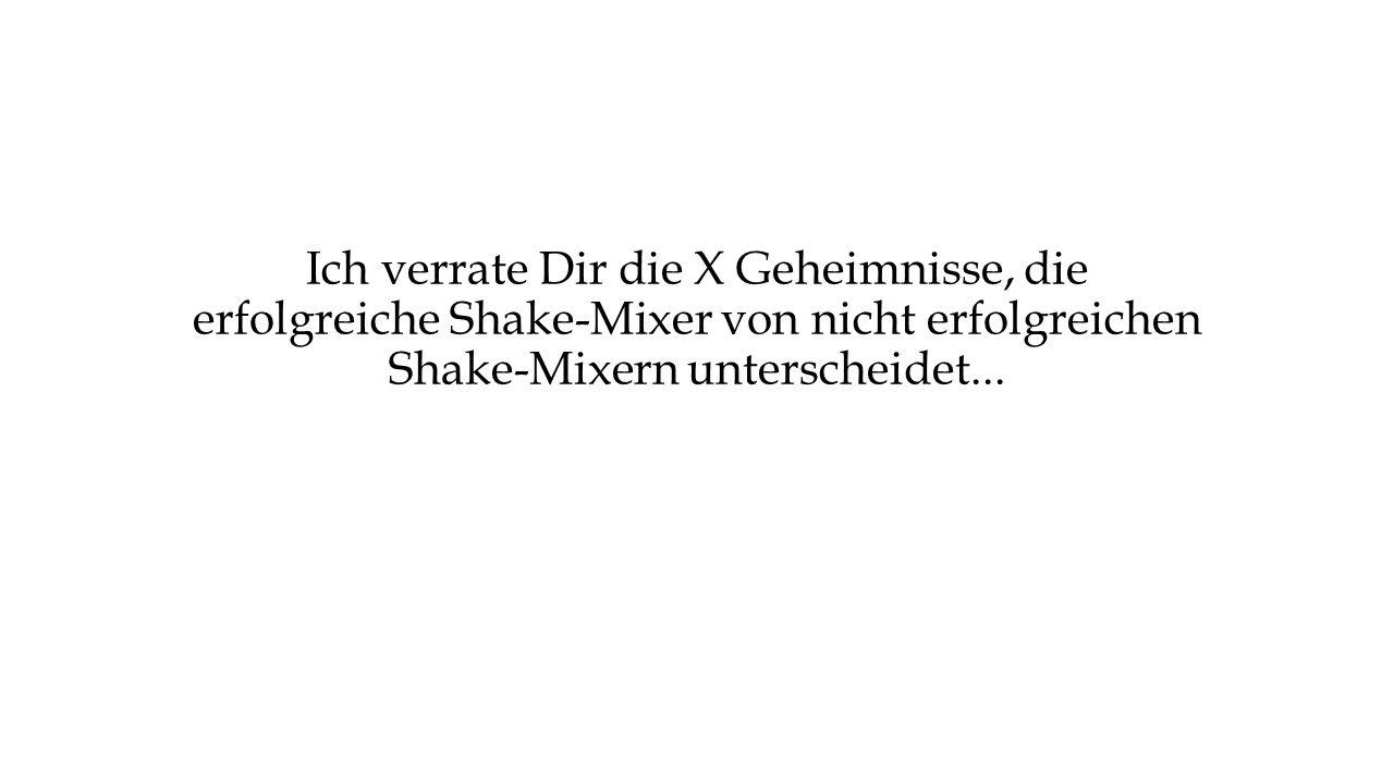 Ich verrate Dir die X Geheimnisse, die erfolgreiche Shake-Mixer von nicht erfolgreichen Shake-Mixern unterscheidet...