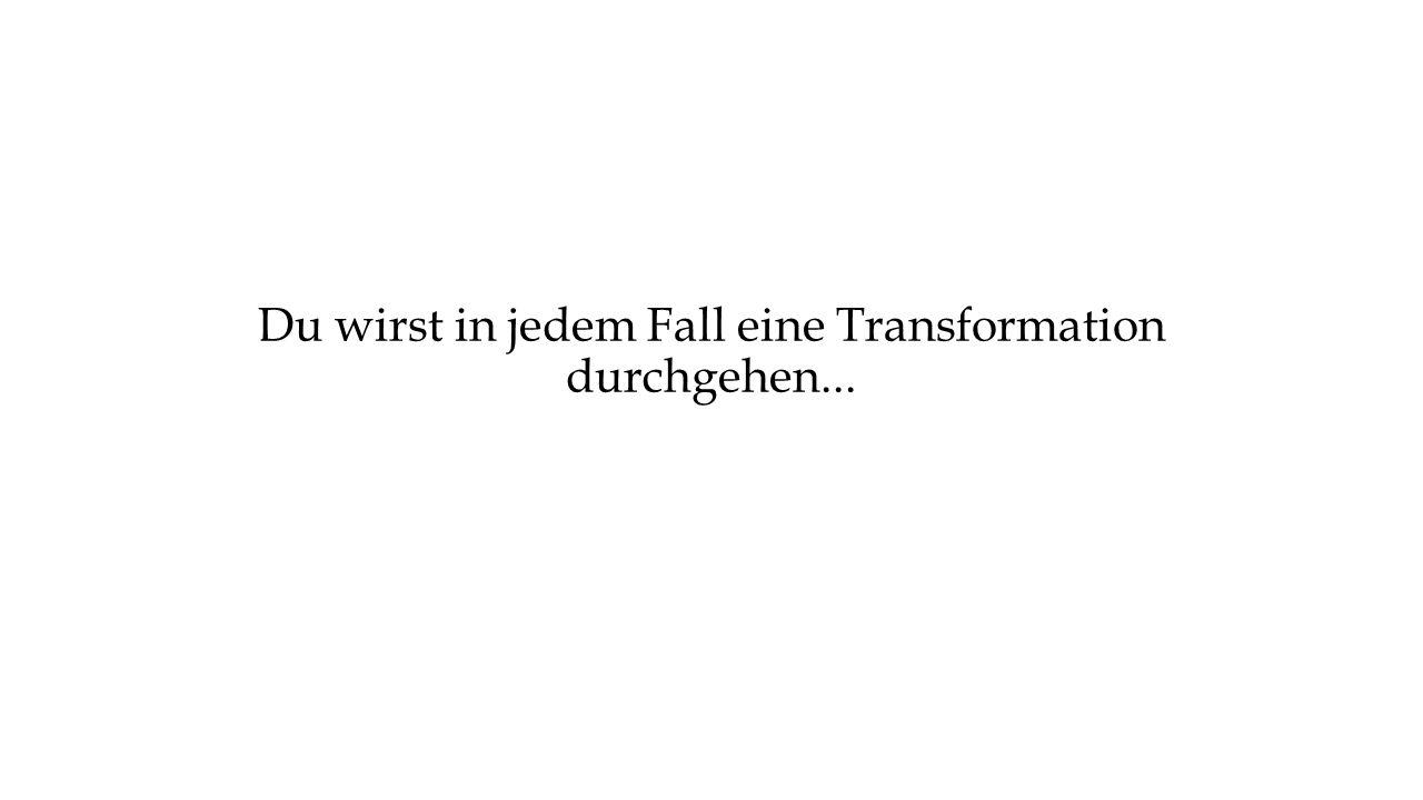 Du wirst in jedem Fall eine Transformation durchgehen...