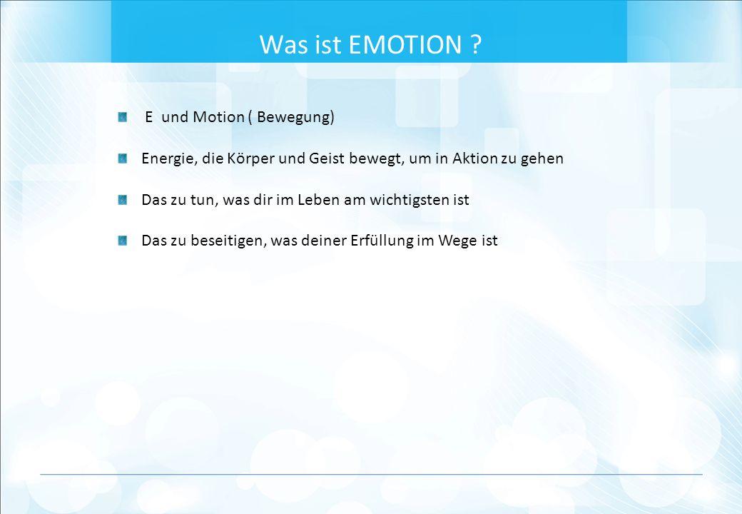 E und Motion ( Bewegung) Energie, die Körper und Geist bewegt, um in Aktion zu gehen Das zu tun, was dir im Leben am wichtigsten ist Das zu beseitigen, was deiner Erfüllung im Wege ist Was ist EMOTION ?
