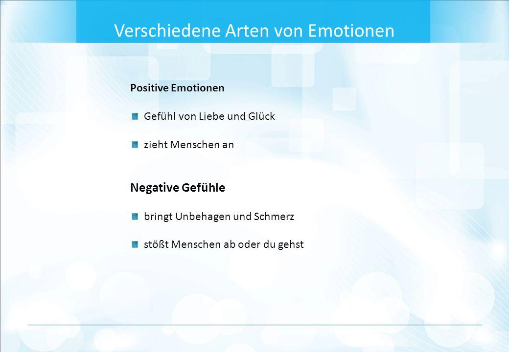 Positive Emotionen Gefühl von Liebe und Glück zieht Menschen an Negative Gefühle bringt Unbehagen und Schmerz stößt Menschen ab oder du gehst Verschiedene Arten von Emotionen