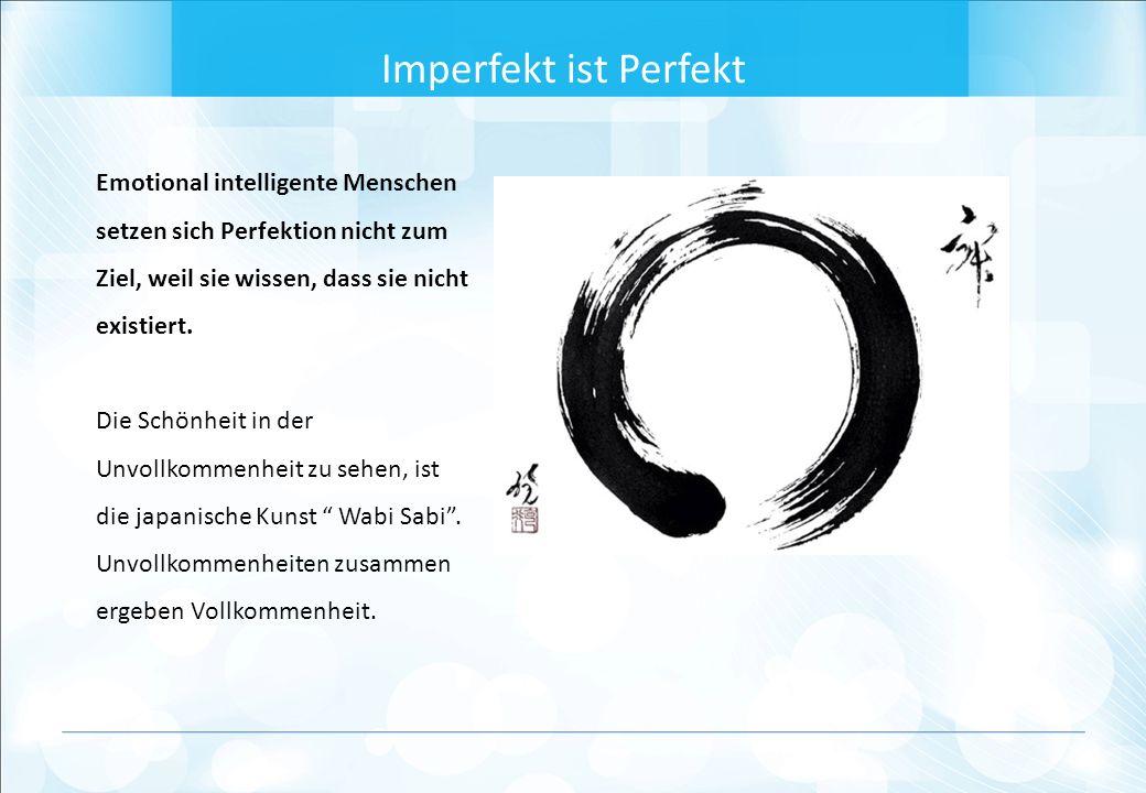 Emotional intelligente Menschen setzen sich Perfektion nicht zum Ziel, weil sie wissen, dass sie nicht existiert.