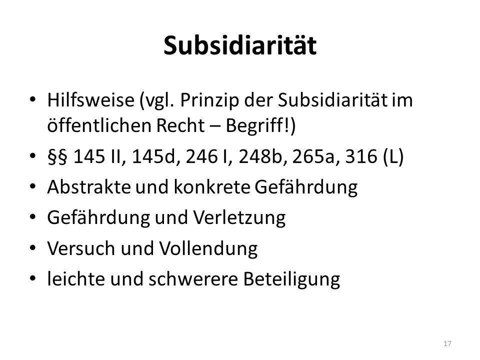 Subsidiarität Hilfsweise (vgl. Prinzip der Subsidiarität im öffentlichen Recht – Begriff!) §§ 145 II, 145d, 246 I, 248b, 265a, 316 (L) Abstrakte und k