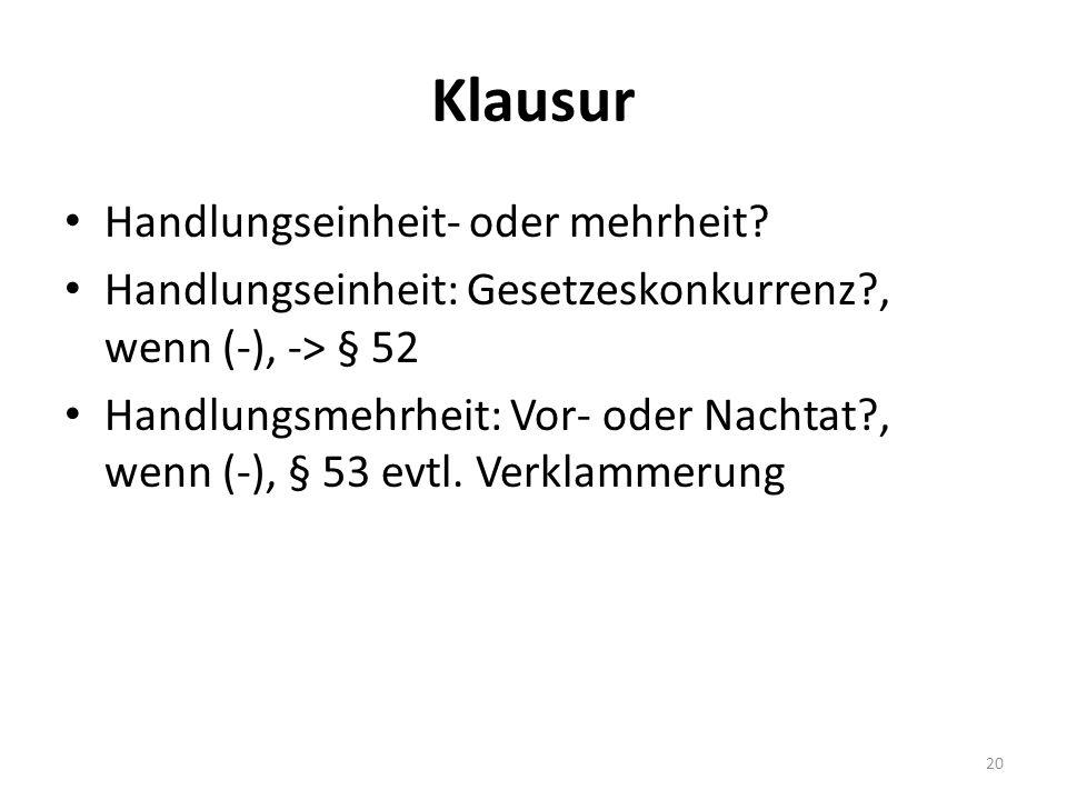 Klausur Handlungseinheit- oder mehrheit? Handlungseinheit: Gesetzeskonkurrenz?, wenn (-), -> § 52 Handlungsmehrheit: Vor- oder Nachtat?, wenn (-), § 5