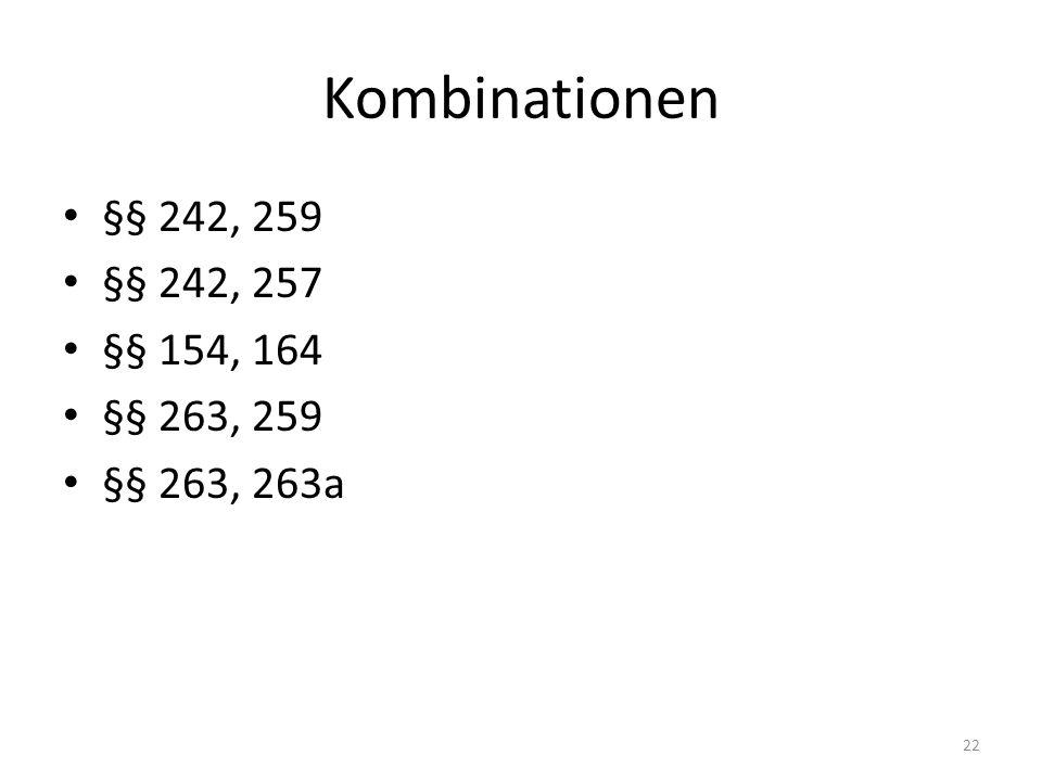 Kombinationen §§ 242, 259 §§ 242, 257 §§ 154, 164 §§ 263, 259 §§ 263, 263a 22