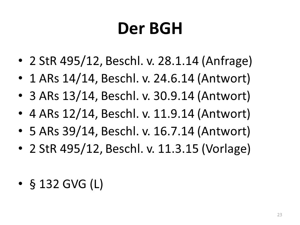 Der BGH 2 StR 495/12, Beschl. v. 28.1.14 (Anfrage) 1 ARs 14/14, Beschl. v. 24.6.14 (Antwort) 3 ARs 13/14, Beschl. v. 30.9.14 (Antwort) 4 ARs 12/14, Be