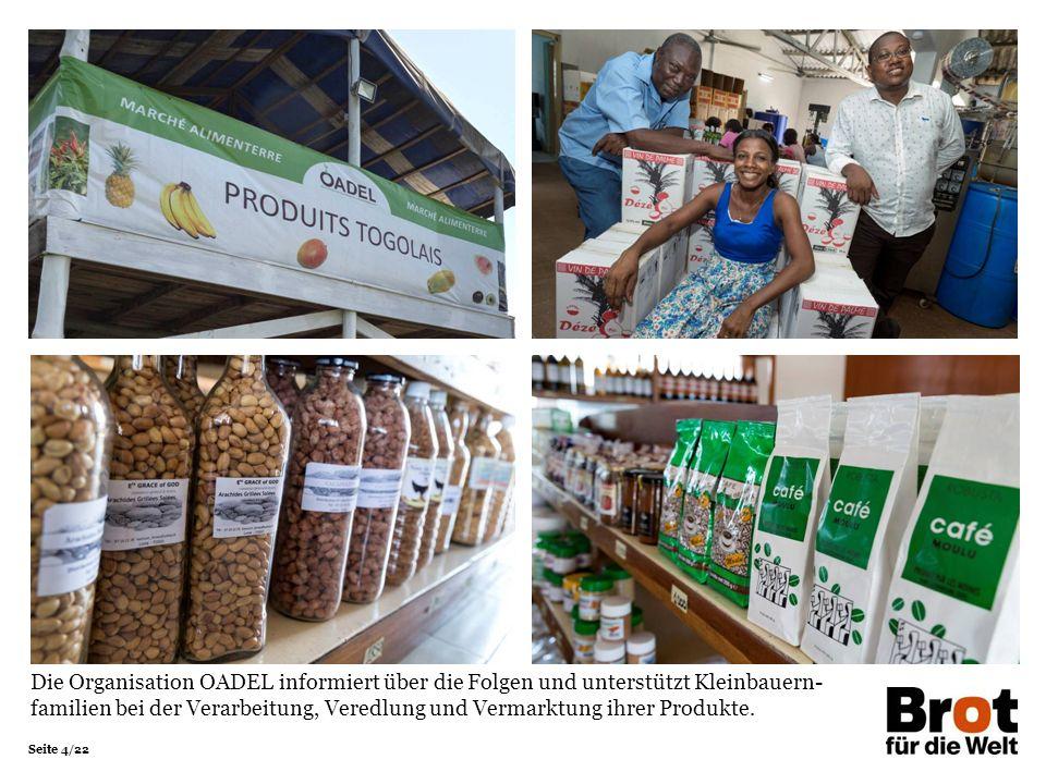 Seite 4/22 Die Organisation OADEL informiert über die Folgen und unterstützt Kleinbauern- familien bei der Verarbeitung, Veredlung und Vermarktung ihrer Produkte.