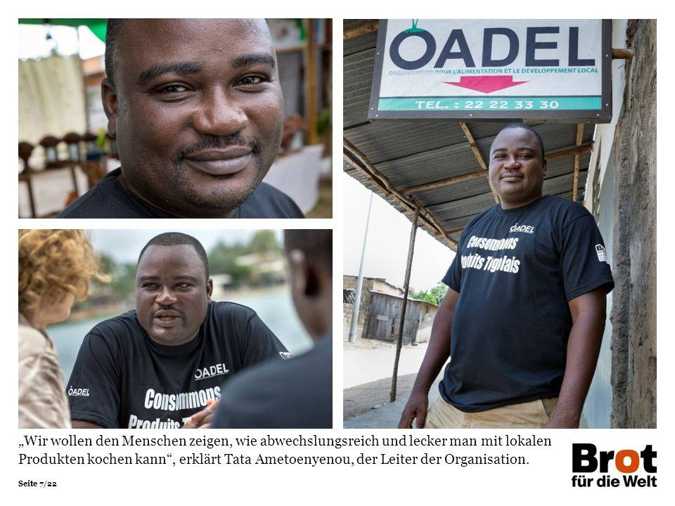 """Seite 7/22 """"Wir wollen den Menschen zeigen, wie abwechslungsreich und lecker man mit lokalen Produkten kochen kann , erklärt Tata Ametoenyenou, der Leiter der Organisation."""