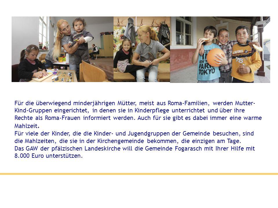 Für die überwiegend minderjährigen Mütter, meist aus Roma-Familien, werden Mutter- Kind-Gruppen eingerichtet, in denen sie in Kinderpflege unterrichte