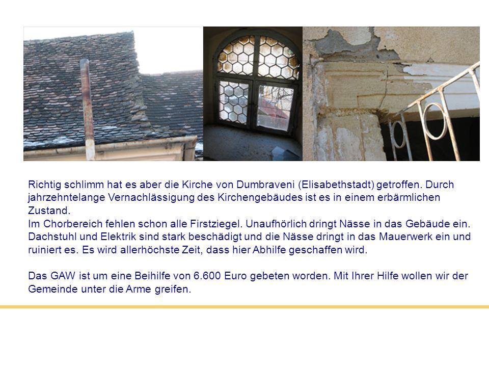 Richtig schlimm hat es aber die Kirche von Dumbraveni (Elisabethstadt) getroffen. Durch jahrzehntelange Vernachlässigung des Kirchengebäudes ist es in