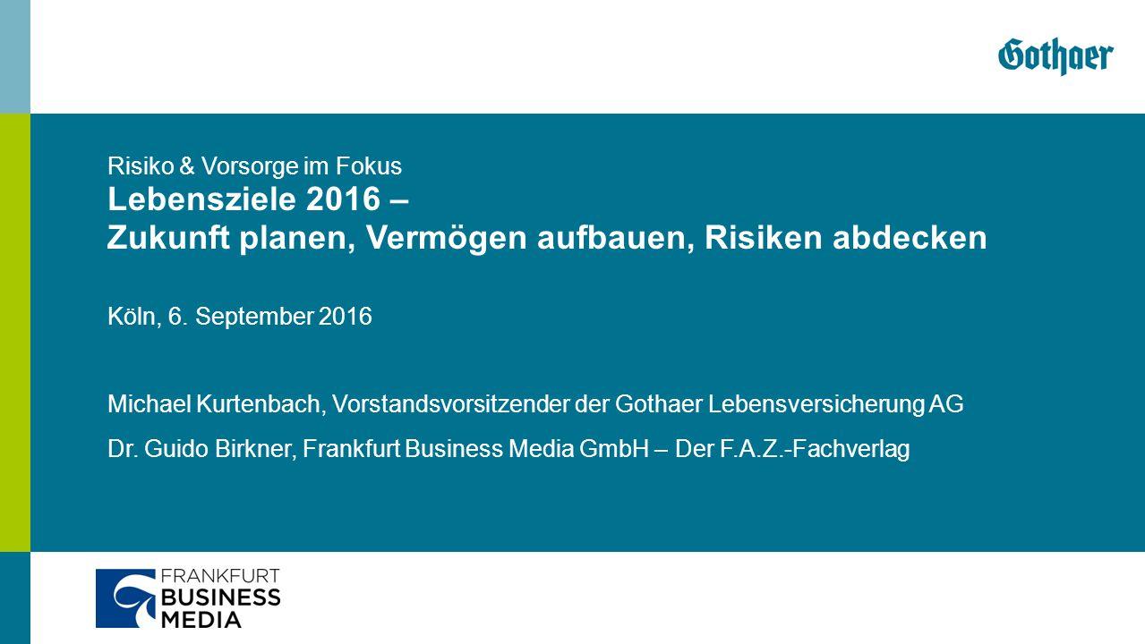 Köln, 6. September 2016 Michael Kurtenbach, Vorstandsvorsitzender der Gothaer Lebensversicherung AG Dr. Guido Birkner, Frankfurt Business Media GmbH –