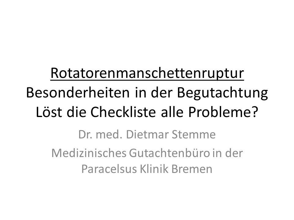 Rotatorenmanschettenruptur Besonderheiten in der Begutachtung Löst die Checkliste alle Probleme.