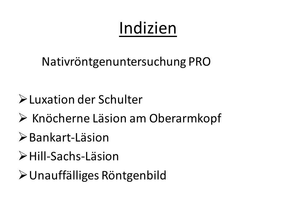 Indizien Nativröntgenuntersuchung PRO  Luxation der Schulter  Knöcherne Läsion am Oberarmkopf  Bankart-Läsion  Hill-Sachs-Läsion  Unauffälliges Röntgenbild