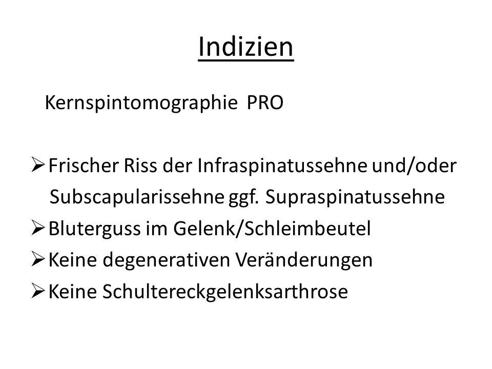 Indizien Kernspintomographie PRO  Frischer Riss der Infraspinatussehne und/oder Subscapularissehne ggf.
