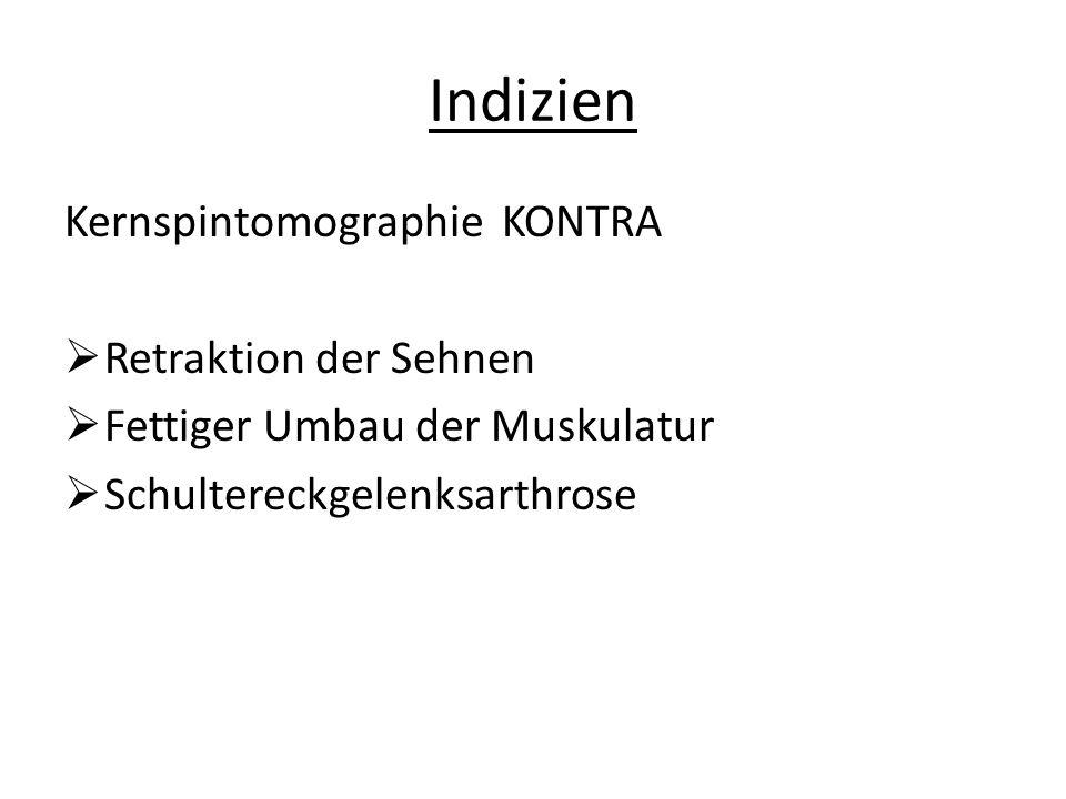 Indizien Kernspintomographie KONTRA  Retraktion der Sehnen  Fettiger Umbau der Muskulatur  Schultereckgelenksarthrose