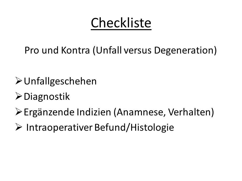 Checkliste Pro und Kontra (Unfall versus Degeneration)  Unfallgeschehen  Diagnostik  Ergänzende Indizien (Anamnese, Verhalten)  Intraoperativer Befund/Histologie