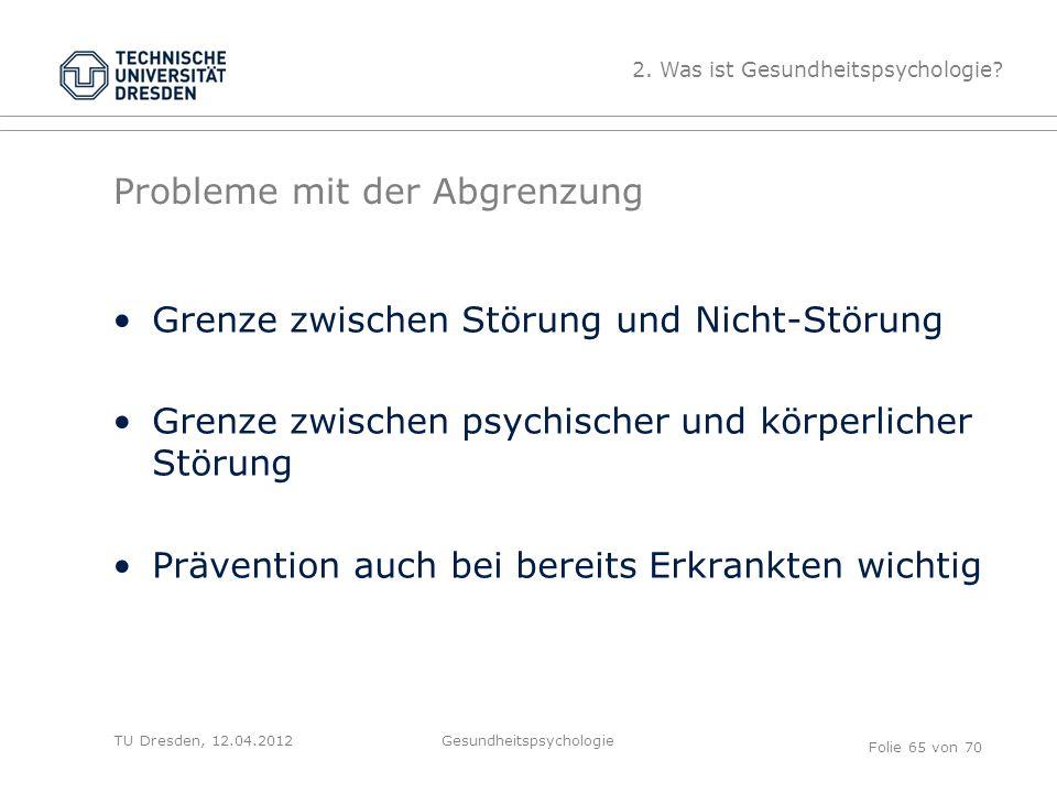 TU Dresden, 12.04.2012 Probleme mit der Abgrenzung Grenze zwischen Störung und Nicht-Störung Grenze zwischen psychischer und körperlicher Störung Prävention auch bei bereits Erkrankten wichtig 2.