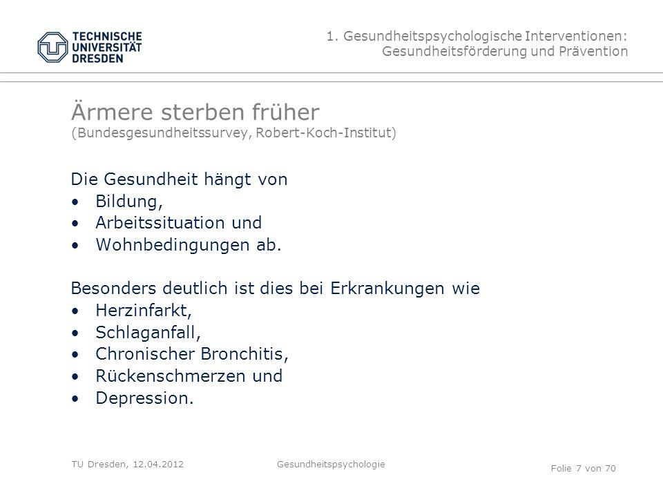 TU Dresden, 12.04.2012 Ärmere sterben früher (Bundesgesundheitssurvey, Robert-Koch-Institut) Die Gesundheit hängt von Bildung, Arbeitssituation und Wohnbedingungen ab.