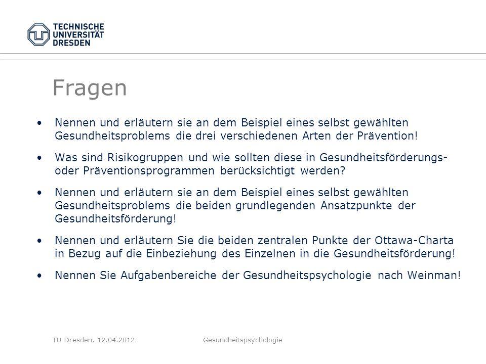 TU Dresden, 12.04.2012 Fragen Nennen und erläutern sie an dem Beispiel eines selbst gewählten Gesundheitsproblems die drei verschiedenen Arten der Prävention.