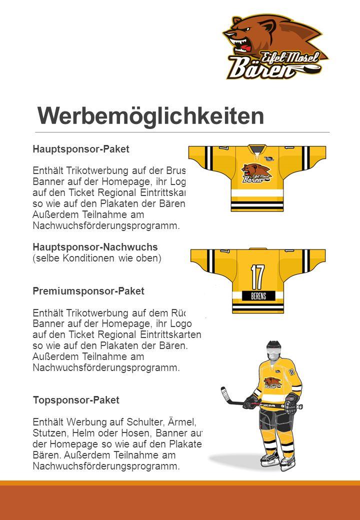 Werbemöglichkeiten Hauptsponsor-Paket Enthält Trikotwerbung auf der Brust, Banner auf der Homepage, ihr Logo auf den Ticket Regional Eintrittskarten so wie auf den Plakaten der Bären.
