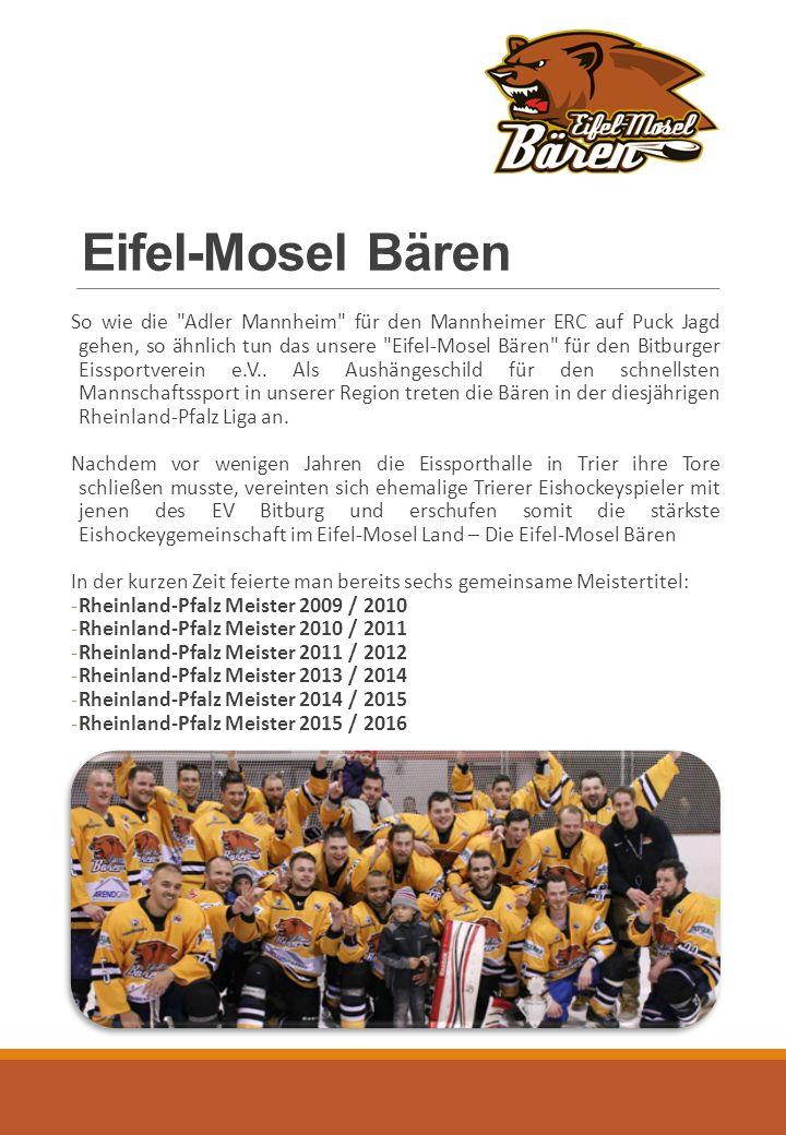 Eifel-Mosel Bären So wie die Adler Mannheim für den Mannheimer ERC auf Puck Jagd gehen, so ähnlich tun das unsere Eifel-Mosel Bären für den Bitburger Eissportverein e.V..