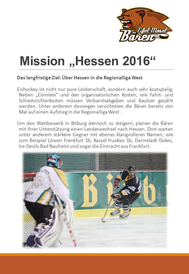 """Mission """"Hessen 2016 Das langfristige Ziel: Über Hessen in die Regionalliga West Eishockey ist nicht nur pure Leidenschaft, sondern auch sehr kostspielig."""
