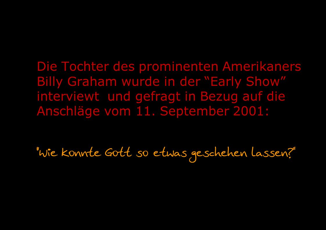 "Die Tochter des prominenten Amerikaners Billy Graham wurde in der ""Early Show"" interviewt und gefragt in Bezug auf die Anschläge vom 11. September 200"