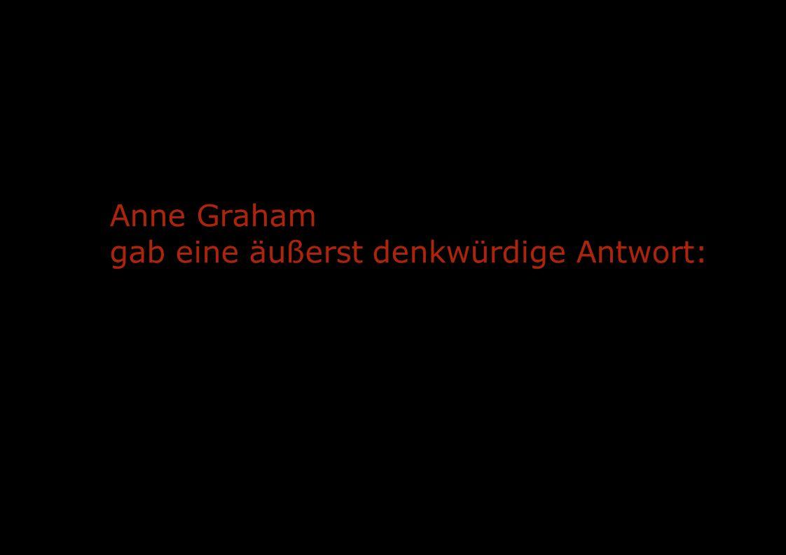 Anne Graham gab eine äußerst denkwürdige Antwort: