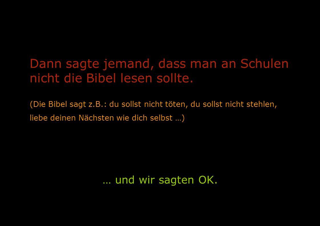 Dann sagte jemand, dass man an Schulen nicht die Bibel lesen sollte.