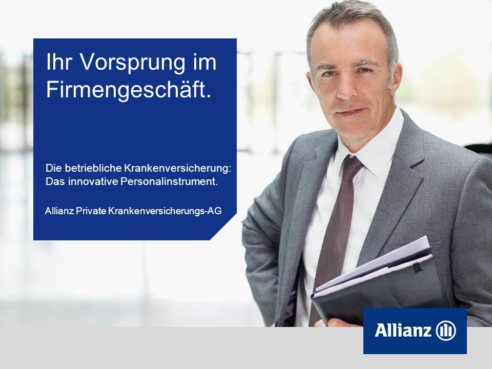 1 © Allianz Private Krankenversicherungs-AG Ihr Vorsprung im Firmengeschäft.