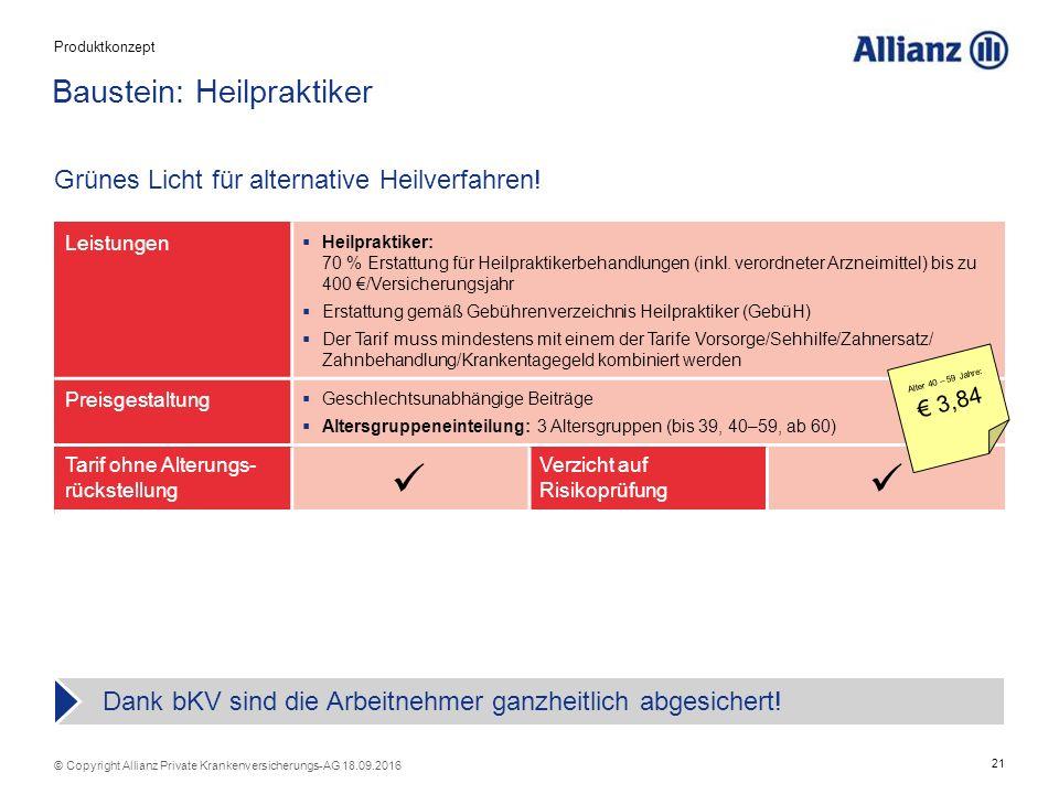 21 © Copyright Allianz Private Krankenversicherungs-AG 18.09.2016 Tarif ohne Alterungs- rückstellung Verzicht auf Risikoprüfung Baustein: Heilpraktiker Grünes Licht für alternative Heilverfahren.