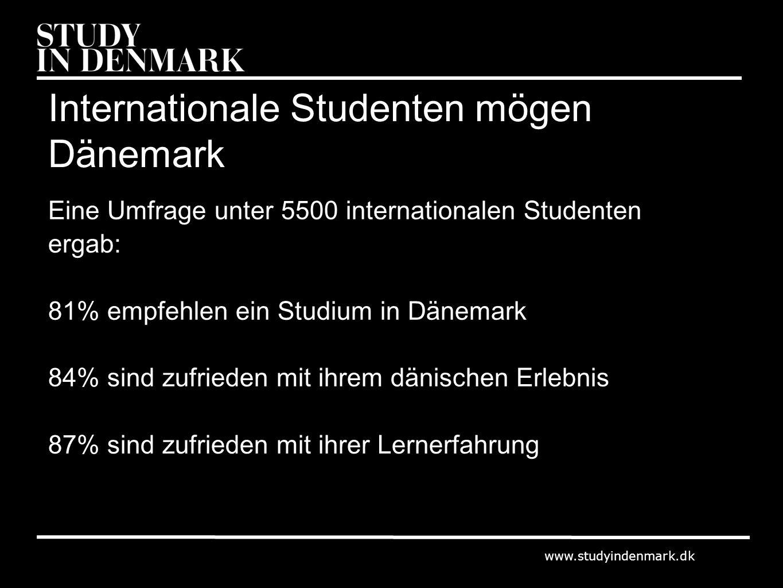 www.studyindenmark.dk Internationale Studenten mögen Dänemark Eine Umfrage unter 5500 internationalen Studenten ergab: 81% empfehlen ein Studium in Dänemark 84% sind zufrieden mit ihrem dänischen Erlebnis 87% sind zufrieden mit ihrer Lernerfahrung