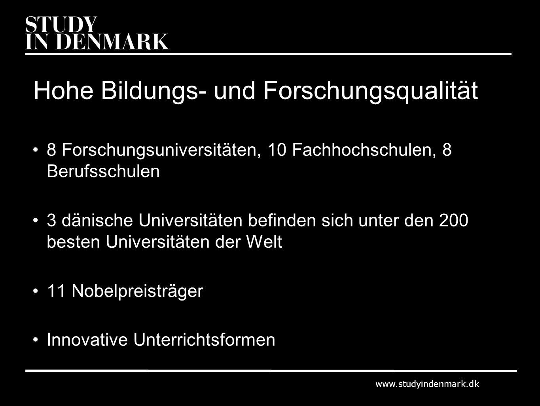 www.studyindenmark.dk Hohe Bildungs- und Forschungsqualität 8 Forschungsuniversitäten, 10 Fachhochschulen, 8 Berufsschulen 3 dänische Universitäten be