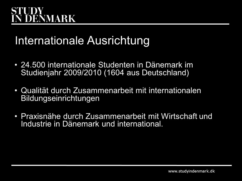 www.studyindenmark.dk Internationale Ausrichtung 24.500 internationale Studenten in Dänemark im Studienjahr 2009/2010 (1604 aus Deutschland) Qualität durch Zusammenarbeit mit internationalen Bildungseinrichtungen Praxisnähe durch Zusammenarbeit mit Wirtschaft und Industrie in Dänemark und international.