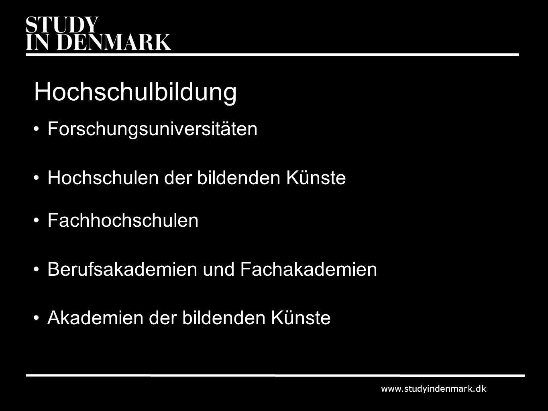 www.studyindenmark.dk Hochschulbildung Forschungsuniversitäten Hochschulen der bildenden Künste Fachhochschulen Berufsakademien und Fachakademien Akad