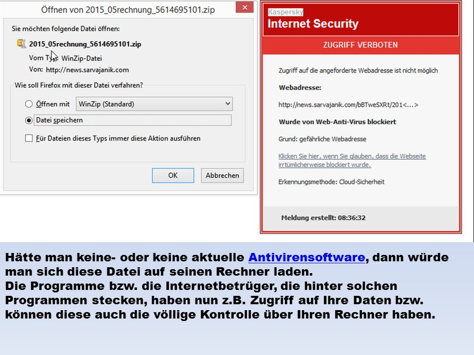 Hätte man keine- oder keine aktuelle Antivirensoftware, dann würde man sich diese Datei auf seinen Rechner laden.Antivirensoftware Die Programme bzw.