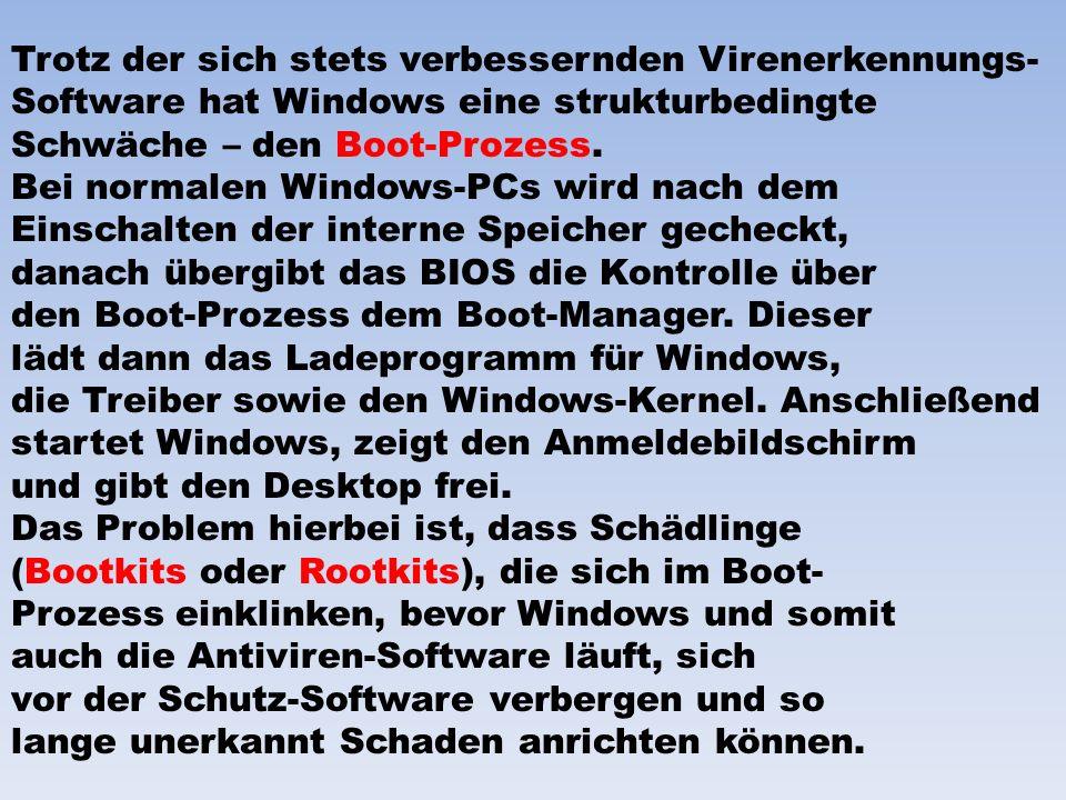 Trotz der sich stets verbessernden Virenerkennungs- Software hat Windows eine strukturbedingte Schwäche – den Boot-Prozess.