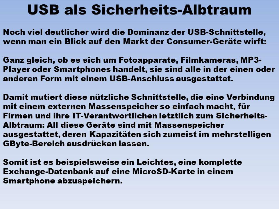USB als Sicherheits-Albtraum Noch viel deutlicher wird die Dominanz der USB-Schnittstelle, wenn man ein Blick auf den Markt der Consumer-Geräte wirft: Ganz gleich, ob es sich um Fotoapparate, Filmkameras, MP3- Player oder Smartphones handelt, sie sind alle in der einen oder anderen Form mit einem USB-Anschluss ausgestattet.
