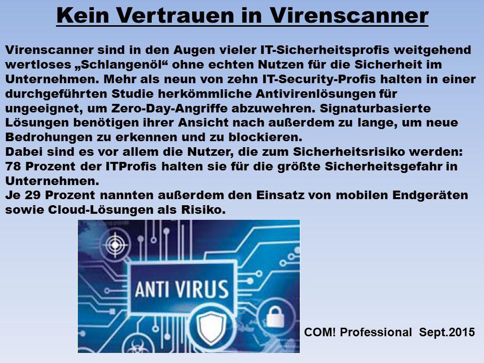 """Kein Vertrauen in Virenscanner Virenscanner sind in den Augen vieler IT-Sicherheitsprofis weitgehend wertloses """"Schlangenöl ohne echten Nutzen für die Sicherheit im Unternehmen."""