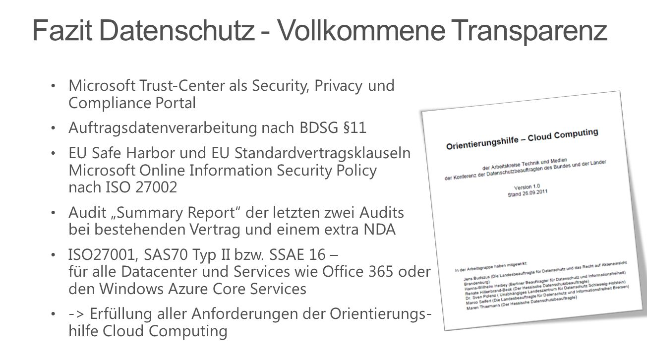 """Microsoft Trust-Center als Security, Privacy und Compliance Portal Auftragsdatenverarbeitung nach BDSG §11 EU Safe Harbor und EU Standardvertragsklauseln Microsoft Online Information Security Policy nach ISO 27002 Audit """"Summary Report der letzten zwei Audits bei bestehenden Vertrag und einem extra NDA ISO27001, SAS70 Typ II bzw."""