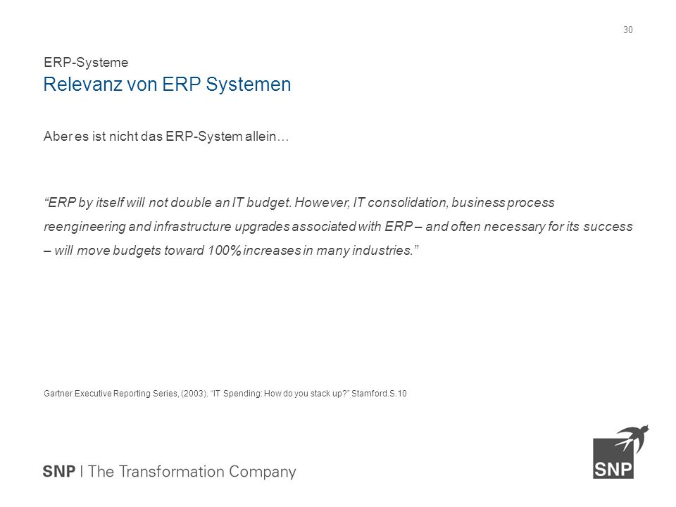 """Aber es ist nicht das ERP-System allein… """"ERP by itself will not double an IT budget. However, IT consolidation, business process reengineering and in"""