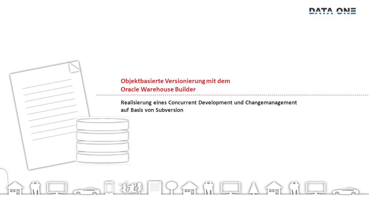 Objektbasierte Versionierung mit dem Oracle Warehouse Builder Realisierung eines Concurrent Development und Changemanagement auf Basis von Subversion