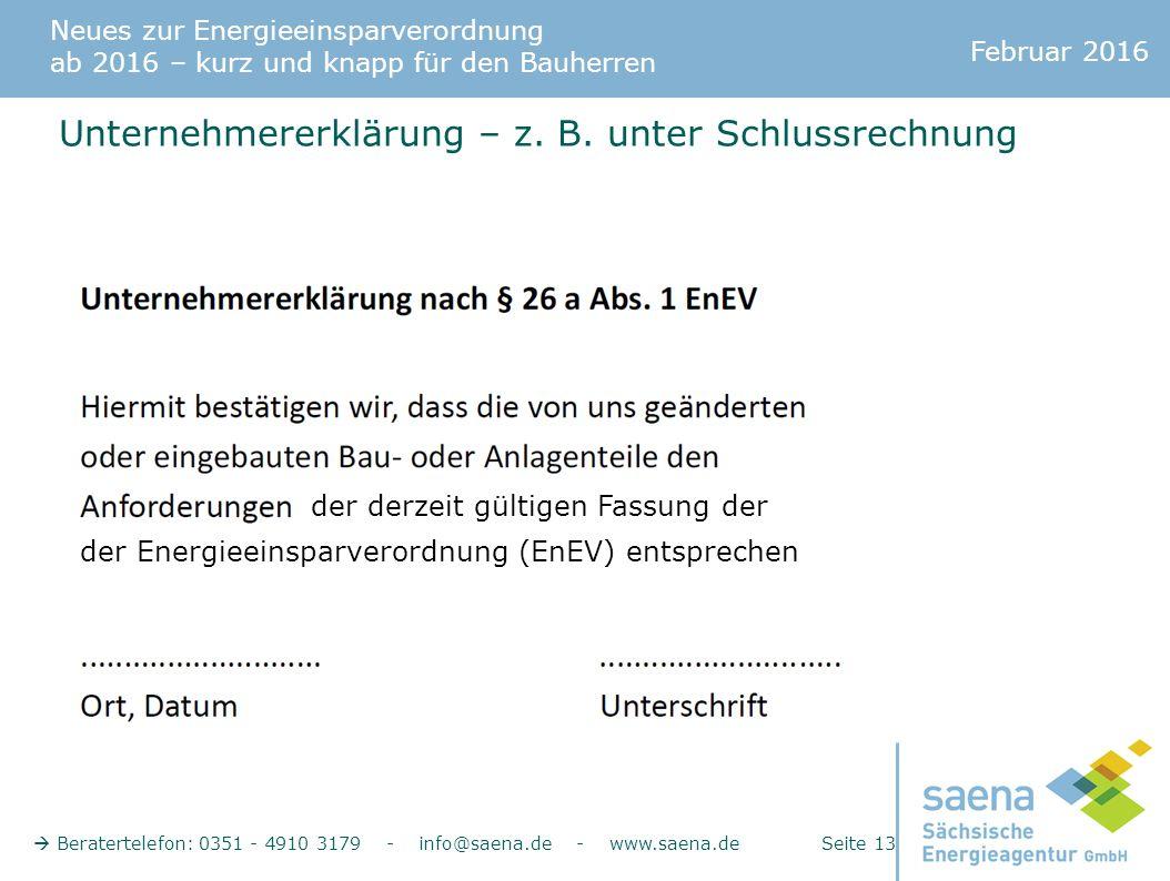 Neues zur Energieeinsparverordnung ab 2016 – kurz und knapp für den Bauherren Februar 2016  Beratertelefon: 0351 - 4910 3179 - info@saena.de - www.saena.de Seite 13 der derzeit gültigen Fassung der der Energieeinsparverordnung (EnEV) entsprechen Unternehmererklärung – z.