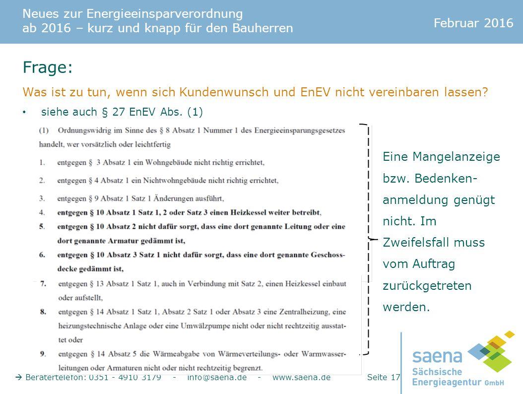 Neues zur Energieeinsparverordnung ab 2016 – kurz und knapp für den Bauherren Februar 2016  Beratertelefon: 0351 - 4910 3179 - info@saena.de - www.saena.de Seite 17 Frage: Was ist zu tun, wenn sich Kundenwunsch und EnEV nicht vereinbaren lassen.