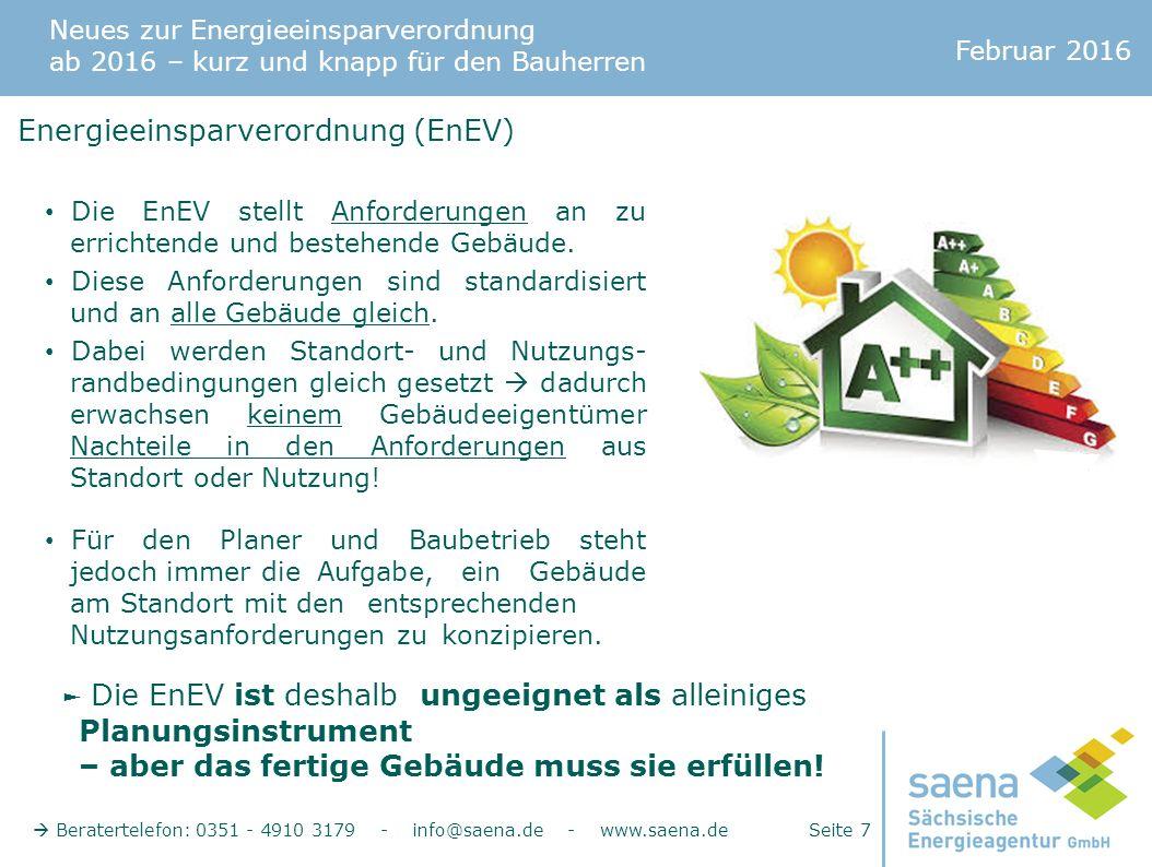 Neues zur Energieeinsparverordnung ab 2016 – kurz und knapp für den Bauherren Februar 2016  Beratertelefon: 0351 - 4910 3179 - info@saena.de - www.saena.de Seite 7 Die EnEV stellt Anforderungen an zu errichtende und bestehende Gebäude.