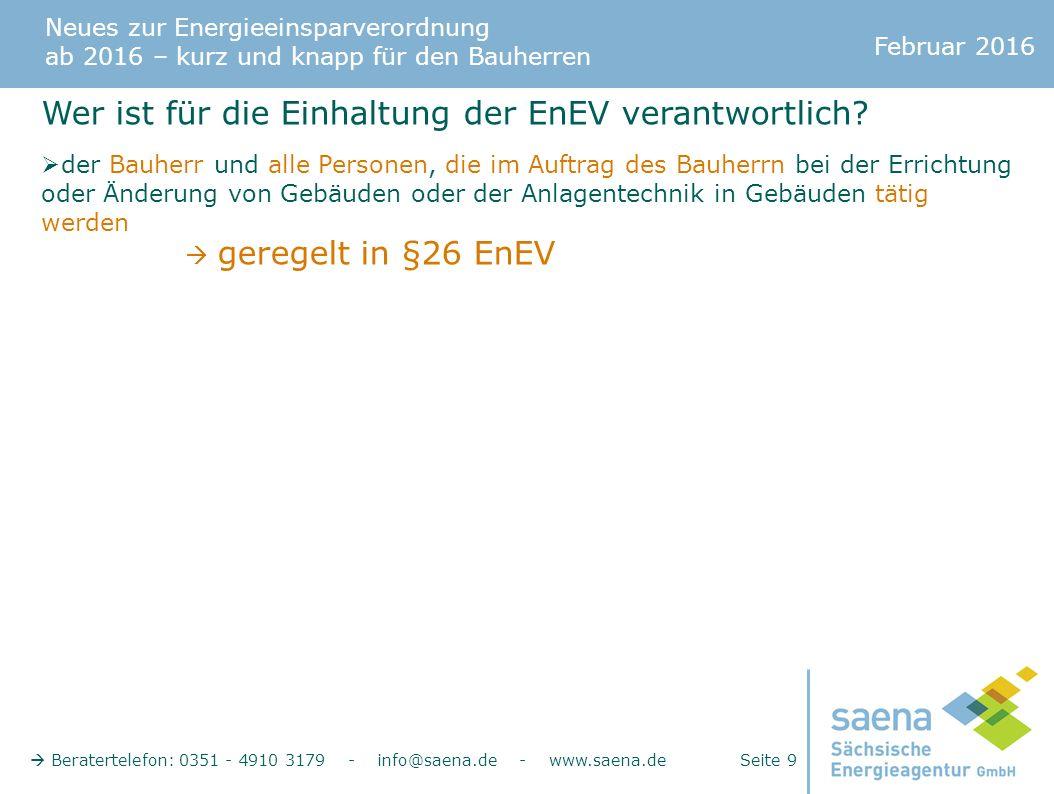 Neues zur Energieeinsparverordnung ab 2016 – kurz und knapp für den Bauherren Februar 2016  Beratertelefon: 0351 - 4910 3179 - info@saena.de - www.saena.de Seite 9 Wer ist für die Einhaltung der EnEV verantwortlich.