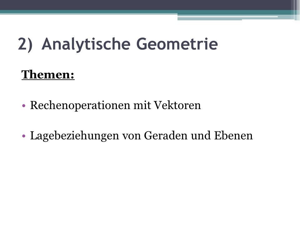 2)Analytische Geometrie Themen: Rechenoperationen mit Vektoren Lagebeziehungen von Geraden und Ebenen