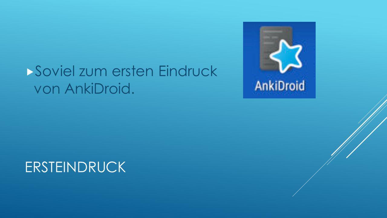 ERSTEINDRUCK  Soviel zum ersten Eindruck von AnkiDroid.