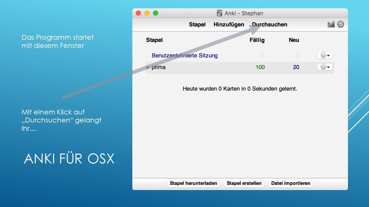 """ANKI FÜR OSX Das Programm startet mit diesem Fenster Mit einem Klick auf """"Durchsuchen gelangt Ihr...."""
