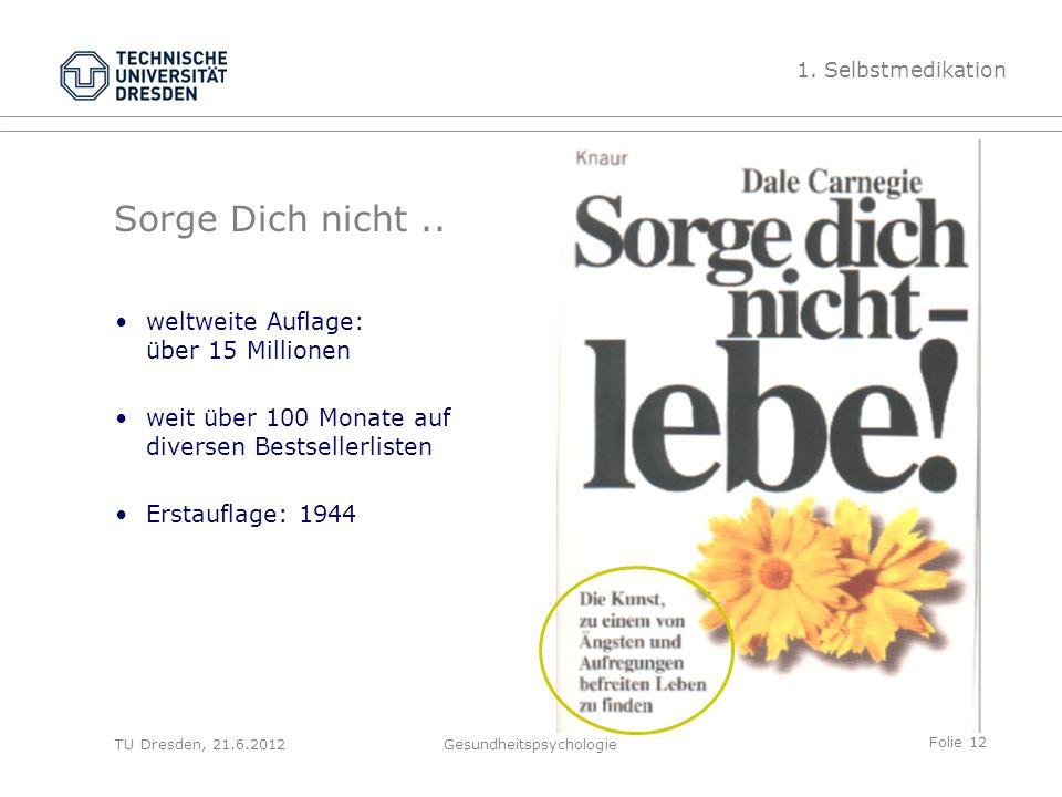 Folie 12 TU Dresden, 21.6.2012Gesundheitspsychologie Sorge Dich nicht..