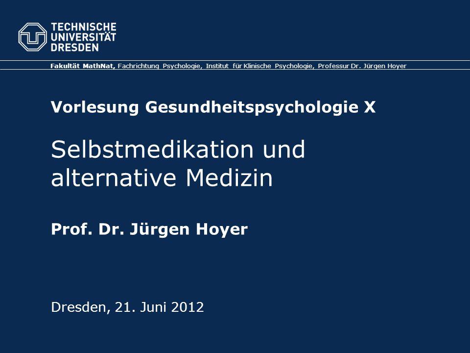 Folie 4 TU Dresden, 21.6.2012Gesundheitspsychologie Übersicht 1.Selbstmedikation 2.Der Placebo-Effekt 3.Alternative Medizin
